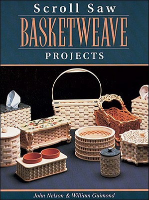 Scroll Saw Basket Projects By Nelson, John A./ Guimond, William
