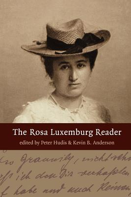 The Rosa Luxemburg Reader By Hudis, Peter/ Anderson, Kevin B. (EDT)/ Luxemburg, Rosa/ Anderson, Kevin B.